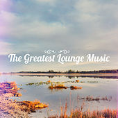 The Greatest Lounge Music by Various Artists