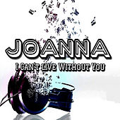 I Can't Live Without You by Joanna