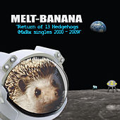 Return of 13 Hedgehogs (Mxbx Singles 2000-2009) by Melt-Banana