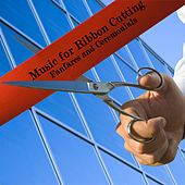 Play & Download Music for Ribbon Cutting: Fanfares and Ceremonials by Various Artists | Napster