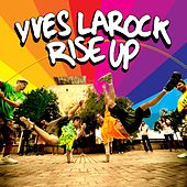 Play & Download Rise Up by Yves Larock | Napster