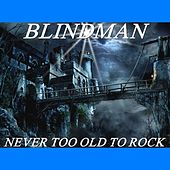 Play & Download Never Too Old (To Rock) - Single by Blindman | Napster