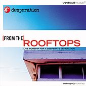 Play & Download From the Rooftops: Live Worship for a Desperate Generation by Desperation Band | Napster