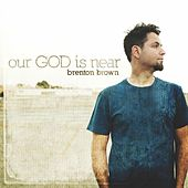 Play & Download Our God Is Near by Brenton Brown | Napster