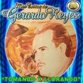 Tomando Y Llorando Mas Exitos De Gerardo Reyes by Gerardo Reyes