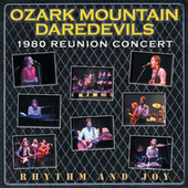 Rhythm And Joy: 1980 Reunion Concert by Ozark Mountain Daredevils