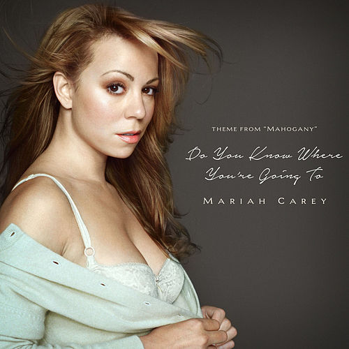 Do You Know Where You're Going To by Mariah Carey