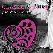 Classical Music for Your Heart by Various Artists