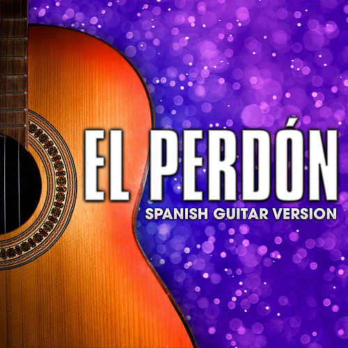 El Perdón (Spanish Guitar Version) by Guardz of Spanish Guitars