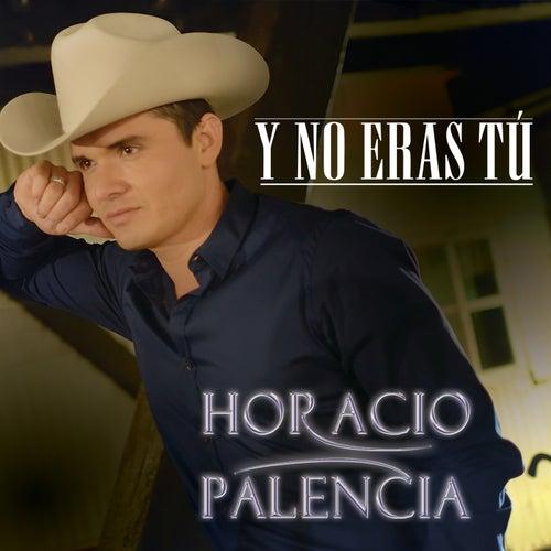 Y No Eras Tú by Horacio Palencia