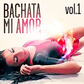 Bachata Mi Amor Compilation, Vol. 1 - EP by Various Artists