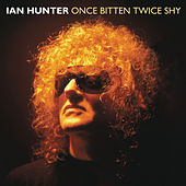 Once Bitten Twice Shy by Ian Hunter