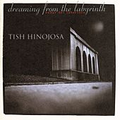 Dreaming From The Labyrinth by Tish Hinojosa