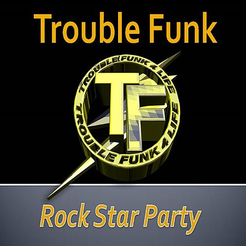 Play & Download Rock Star Party by Trouble Funk | Napster