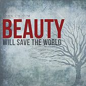 Play & Download Beauty Will Save the World by John Chisum | Napster