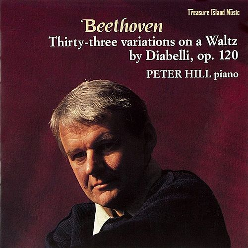 Play & Download Thirty-Three Variations on a Waltz by Diabelli, Op. 120 by Peter Hill | Napster