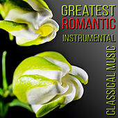 Greatest Romantic Instrumental Classical Music by Various Artists