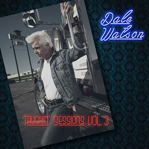 Play & Download Truckin' Sessions Vol. 3 by Dale Watson | Napster