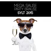 Play & Download Mega Sause Party Brause - Sylt 2015 by Various Artists | Napster