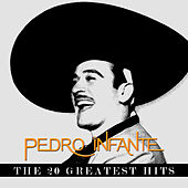 Pedro Infante. The 20 Greatest Hits by Pedro Infante