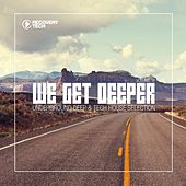 Play & Download We Get Deeper, Vol. 18 by Various Artists | Napster
