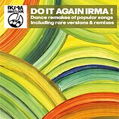 Play & Download Do It Again Irma! (Dancefloor Remakes of Popular Songs Including Rare Versions & Remixes) by Various Artists | Napster