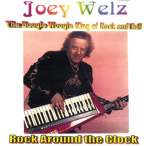 The Boogie Woogie King Of Rock And Roll by Joey Welz