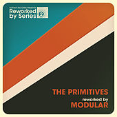 Play & Download The Primitives Reworked By Modular by The Primitives | Napster