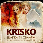 Play & Download Shapka Ti Svaljam (feat. Nencho Balabanov) - Single by Krisko | Napster