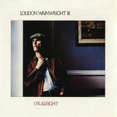 I'm Alright by Loudon Wainwright III