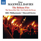Maxwell Davies: The Beltane Fire, The Turn of the Tide & Sir Charles His Pavan by Various Artists