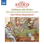 Play & Download Antico: Animoso mio desire by Glen Wilson | Napster