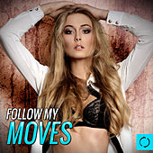 Play & Download Follow My Moves by Various Artists | Napster