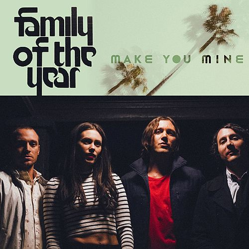 Play & Download Make You Mine by Family of the Year | Napster
