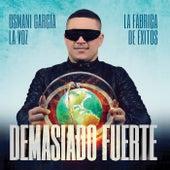 Play & Download Demasiado Fuerte by Osmani Garcia | Napster