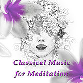 Classical Music for Meditation – Greatest Mood Music for Mindfulness Meditation, Yoga Exercises, Soothing Instrumental Sounds by Various Artists