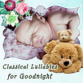 Classical Lullabies for Goodnight – Baby First Classics & Lullabies, Favourite Sleep Time Songs for Children, Toddlers & Kids, Sweet Dreams, Soft Harp Sounds by Various Artists