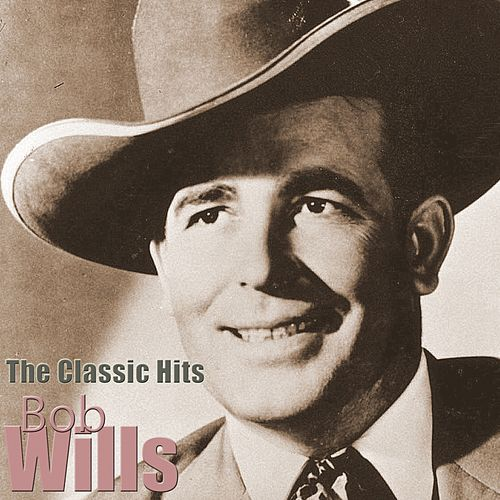 The Classic Hits by Bob Wills & His Texas Playboys