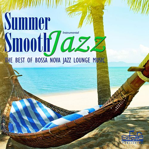 Play & Download Summer Smooth Jazz (The Best of Bossa Nova Lounge Music, Instrumental) by Smooth Jazz Band Francesco Digilio | Napster