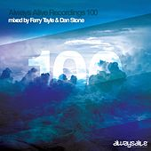 Play & Download Always Alive Recordings 100 Mixed by Ferry Tayle & Dan Stone by Various Artists | Napster