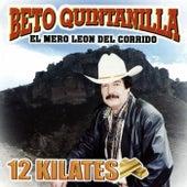 Play & Download 12 Kilates by Beto Quintanilla El Mero Leon Del Corrido  | Napster