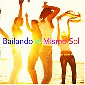 Play & Download Bailando El Mismo Sol (Hits Compilation) by Various Artists | Napster