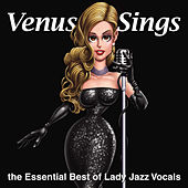 Play & Download Venus Sings - The Essential Best of Lady Jazz Vocals by Various Artists | Napster