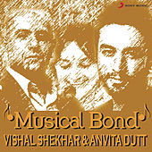 Play & Download Musical Bond: Vishal Shekhar & Anvita Dutt by Various Artists | Napster