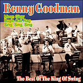 Benny Goodman - The Best Of The King Of Swing by Benny Goodman