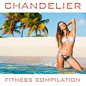 Play & Download Chandelier Fitness Compilation by Various Artists | Napster