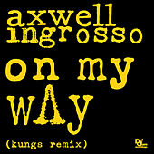 Play & Download On My Way (Kungs Remix) by Axwell Ʌ Ingrosso | Napster