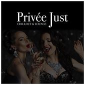 Play & Download Privée Just Chillout & Lounge by Various Artists | Napster