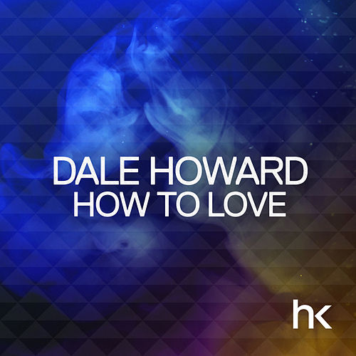 Play & Download How To Love by Dale Howard | Napster