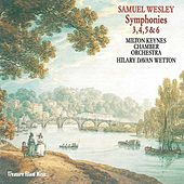 Play & Download Samuel Wesley: Symphonies 3, 4, 5 & 6. by Milton Keynes Chamber Orchestra | Napster